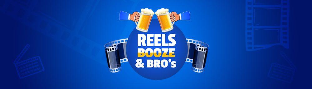Reels, Booze & Bro's™